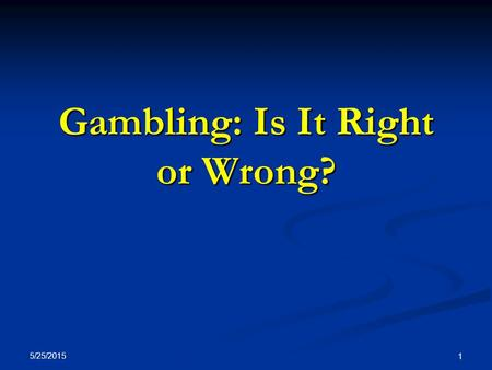 5/25/2015 1 Gambling: Is It Right or Wrong?. 5/25/2015 2 Gambling's History Gaming boards were discovered in Crete dating back between 1800 and 1650 BC.