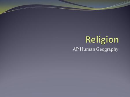 AP Human Geography. What is religion? Religion is a set of common beliefs and practices generally held by a group of people. Religion is human beings'