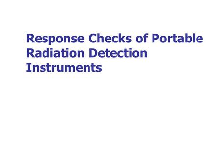 Response Checks of Portable Radiation Detection Instruments