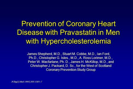 Prevention of Coronary Heart Disease with Pravastatin in Men with Hypercholesterolemia James Shepherd, M.D., Stuart M. Cobbe, M.D., Ian Ford, Ph.D., Christopher.