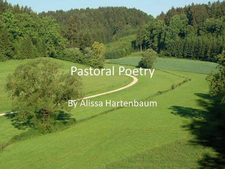 Pastoral Poetry By Alissa Hartenbaum. What is it? Pastoral Poetry is a literary work dealing with shepherds or rural life, typically drawing a contrast.