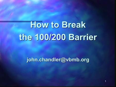 1 How to Break the 100/200 Barrier