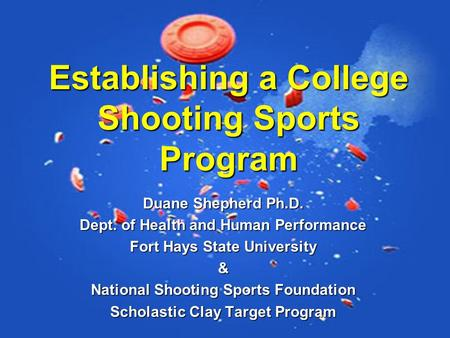 Duane Shepherd Ph.D. Dept. of Health and Human Performance Fort Hays State University & National Shooting Sports Foundation Scholastic Clay Target Program.