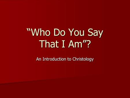 """Who Do You Say That I Am""? An Introduction to Christology."
