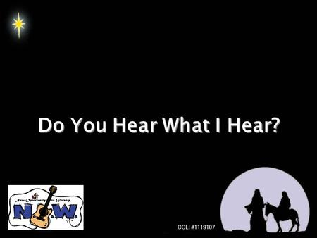 Do You Hear What I Hear? CCLI #1119107.