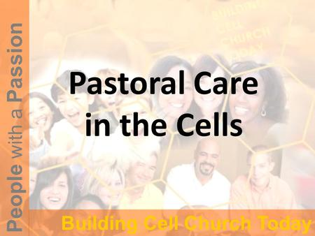 People with a Passion Building Cell Church Today Pastoral Care in the Cells.