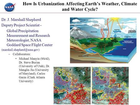 G O D D A R D S P A C E F L I G H T C E N T E R How Is Urbanization Affecting Earth's Weather, Climate and Water Cycle? Dr. J. Marshall Shepherd Deputy.