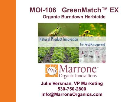 MOI-106 GreenMatch™ EX Organic Burndown Herbicide Julie Versman, VP Marketing 530-750-2800