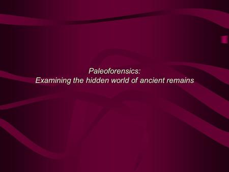 Paleoforensics: Examining the hidden world of ancient remains.