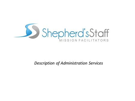 Description of Administration Services. Topics Covered Shepherd's Staff Missionary Tax Status Overview of Administration Process Donations: Received,