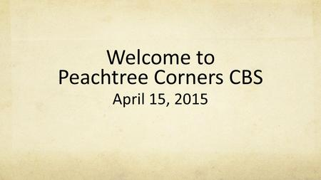 Welcome to Peachtree Corners CBS April 15, 2015. Adoration O, come let us adore Him (3x) Christ the Lord For He alone is worthy (3x) Christ the Lord And.