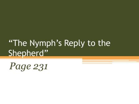 """The Nymph's Reply to the Shepherd"" Page 231. Vocabulary Invigorate- energize Immortal- not subject to death Continuum- a continuous series Cumbersome-"