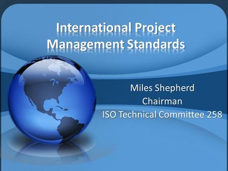 Miles Shepherd Chairman ISO Technical Committee 258.