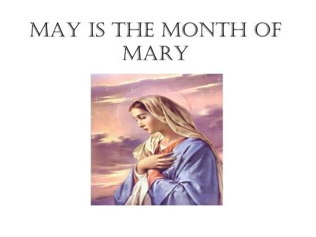MAY IS THE MONTH OF MARY. Introduction We have chosen to do our assembly about May being the month of Mary During this month we try to go to her more.