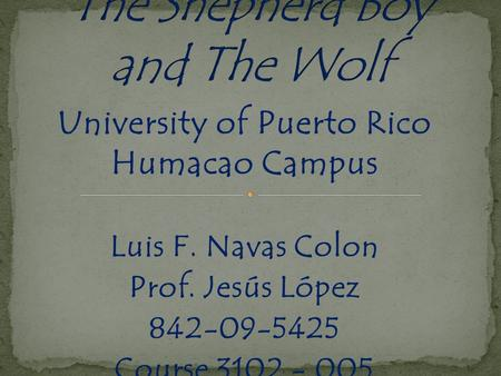 University of Puerto Rico Humacao Campus Luis F. Navas Colon Prof. Jesús López 842-09-5425 Course 3102 - 005.