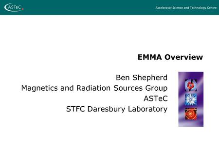 EMMA Overview Ben Shepherd Magnetics and Radiation Sources Group ASTeC STFC Daresbury Laboratory.