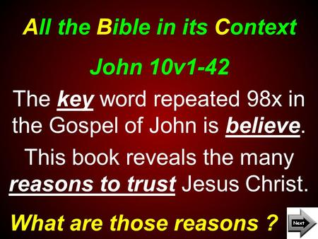 All the Bible in its Context What are those reasons ? John 10v1-42 The key word repeated 98x in the Gospel of John is believe. This book reveals the many.
