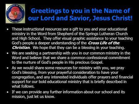 Greetings to you in the Name of our Lord and Savior, Jesus Christ! These instructional resources are a gift to you and your educational ministry in the.
