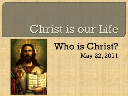 "Who is Christ? May 22, 2011.  ""For whoever finds me finds life"" (Proverbs 8:35).  He gives us life (body and soul).  He gives us the privilege to be."