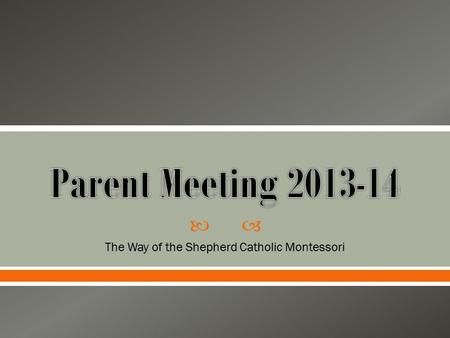  The Way of the Shepherd Catholic Montessori. Parents Children Board of Directors God Staff.