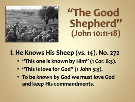 "I. He Knows His Sheep (vs. 14). No. 272 ""This one is known by Him"" (1 Cor. 8:3). ""This one is known by Him"" (1 Cor. 8:3). ""This is love for God"" (1 John."