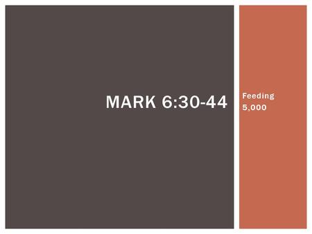 "Feeding 5,000 MARK 6:30-44.  6:30 The apostles gathered around Jesus and reported to Him all that they had done and taught.  31 He said to them, ""Come."