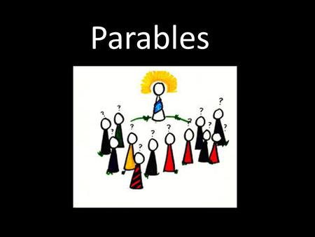 Parables. What is a parable? A parable is a story with a meaning told by Jesus.
