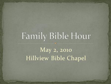 May 2, 2010 Hillview Bible Chapel. When life gets difficult, When we experience failure, When we become lost, confused, and afraid …