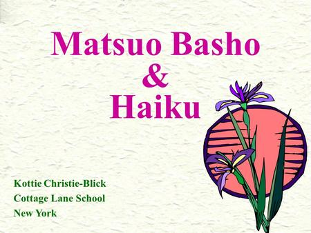 Matsuo Basho & Haiku Kottie Christie-Blick Cottage Lane School New York.