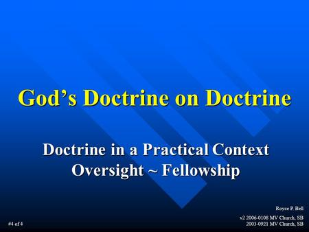God's Doctrine on Doctrine Doctrine in a Practical Context Oversight ~ Fellowship Royce P. Bell v2 2006-0108 MV Church, SB 2003-0921 MV Church, SB #4 of.