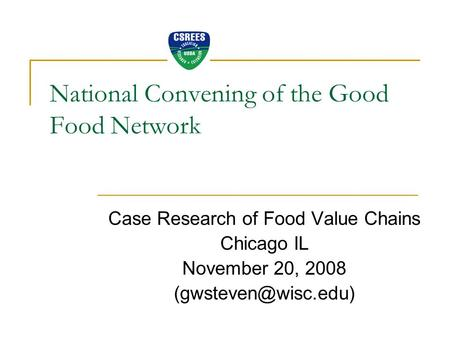 National Convening of the Good Food Network Case Research of Food Value Chains Chicago IL November 20, 2008