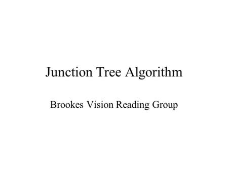 Junction Tree Algorithm Brookes Vision Reading Group.