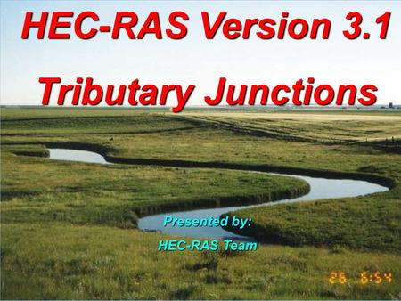 Feb 2003HEC-RAS Version 3.1 Tributary Junctions Presented by: HEC-RAS Team.