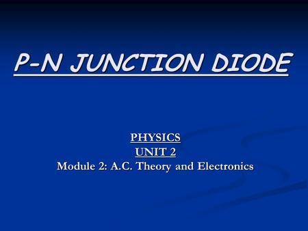 PHYSICS UNIT 2 Module 2: A.C. Theory and Electronics