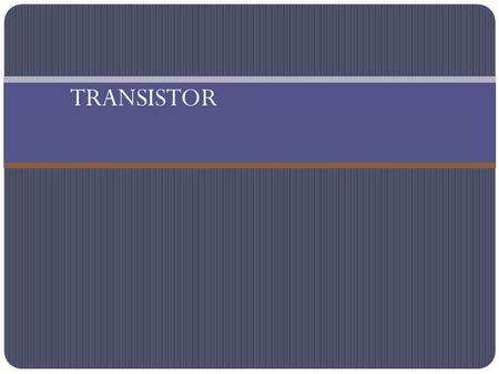 TRANSISTOR. TRANSISTOR Background and Introduction A semiconductor device that Amplifies, Oscillates, or Switches the flow of current between two terminals.