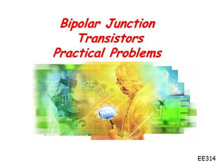 Bipolar Junction Transistors Practical Problems EE314.