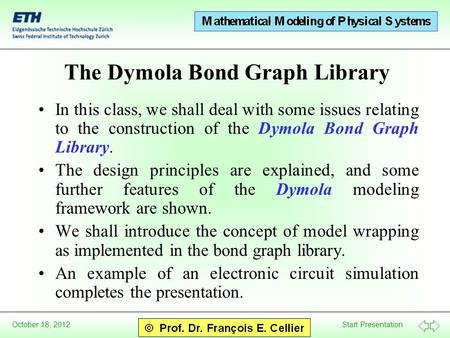 Start Presentation October 18, 2012 The Dymola Bond Graph Library In this class, we shall deal with some issues relating to the construction of the Dymola.