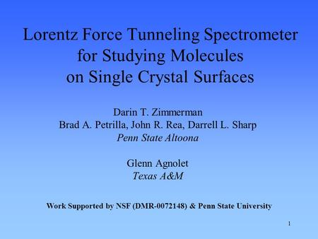 1 Lorentz Force Tunneling Spectrometer for Studying Molecules on Single Crystal Surfaces Darin T. Zimmerman Brad A. Petrilla, John R. Rea, Darrell L. Sharp.