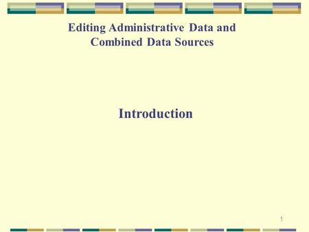 1 Editing Administrative Data and Combined Data Sources Introduction.