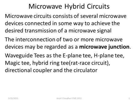 Microwave Hybrid Circuits Microwave circuits consists of several microwave devices connected in some way to achieve the desired transmission of a microwave.