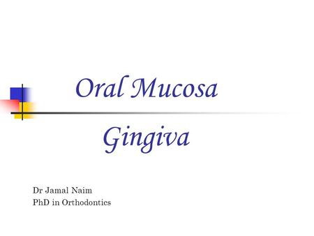 Oral Mucosa Dr Jamal Naim PhD in Orthodontics Gingiva.