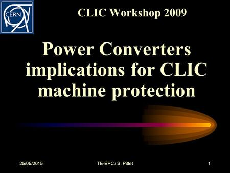 CLIC Workshop 2009 Power Converters implications for CLIC machine protection 25/05/2015TE-EPC / S. Pittet1.