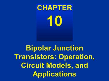 Bipolar Junction Transistors: Operation, Circuit Models, and Applications AC Power CHAPTER 10.