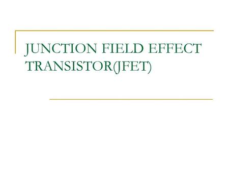 JUNCTION FIELD EFFECT TRANSISTOR(JFET)