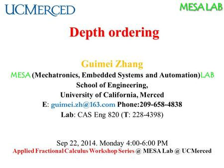 MESA LAB Depth ordering Guimei Zhang MESA LAB MESA (Mechatronics, Embedded Systems and Automation) LAB School of Engineering, University of California,