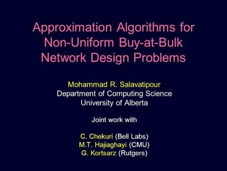 Approximation Algorithms for Non-Uniform Buy-at-Bulk Network Design Problems Mohammad R. Salavatipour Department of Computing Science University of Alberta.