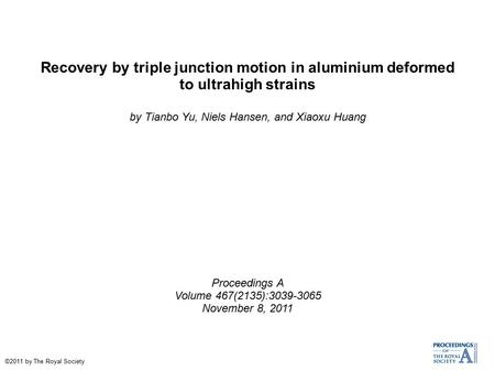 Recovery by triple junction motion in aluminium deformed to ultrahigh strains by Tianbo Yu, Niels Hansen, and Xiaoxu Huang Proceedings A Volume 467(2135):3039-3065.