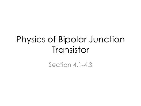 Physics of Bipolar Junction Transistor Section 4.1-4.3.