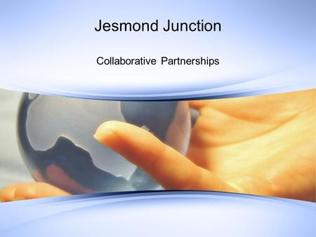 "Jesmond Junction Collaborative Partnerships. Aims To increase ""connnectedness"" in the community To promote social harmony especially as related to growing."