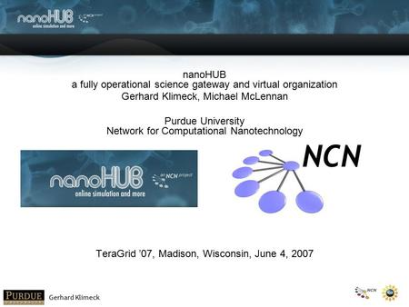 Gerhard Klimeck nanoHUB a fully operational science gateway and virtual organization Gerhard Klimeck, Michael McLennan Purdue University Network <strong>for</strong> Computational.